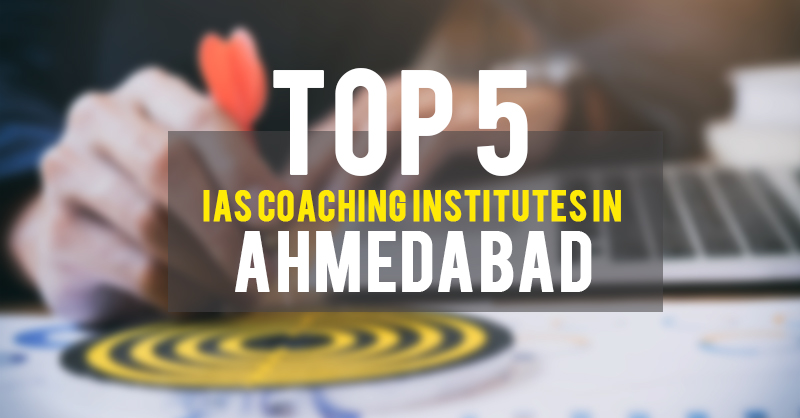 Top 5 IAS Coaching Institutes in Ahmedabad