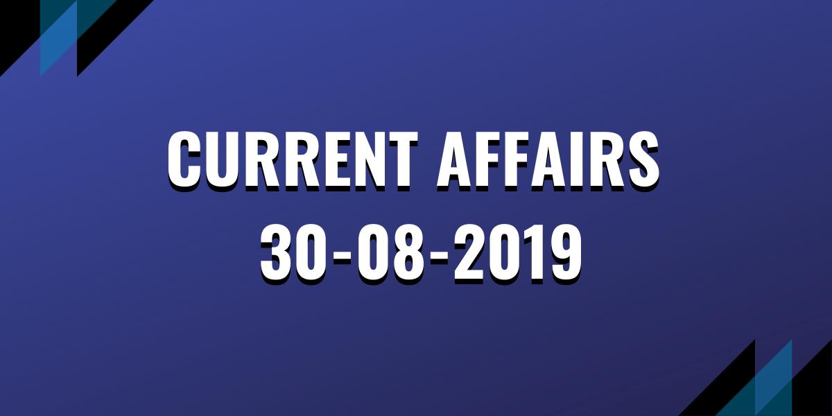 Current Affairs 30-08-2019
