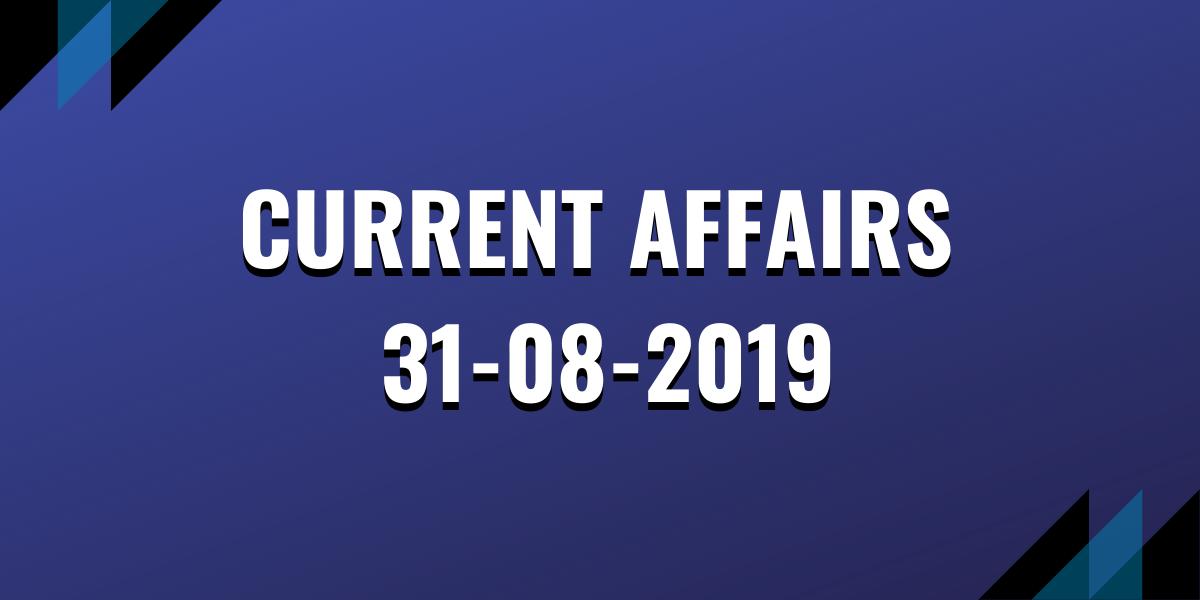 Current Affairs 31-08-2019