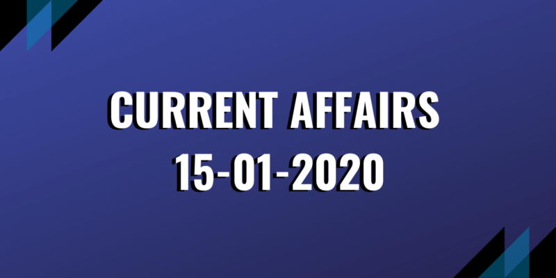 upsc exam current affairs 15-01-2020