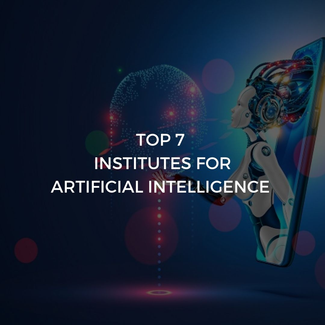 Top 7 Institutes for Artificial Intelligence