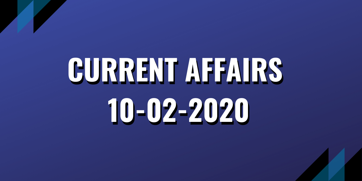 upsc exam current affairs 10-02-2020