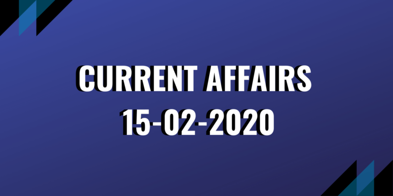 upsc exam current affairs 15-02-2020