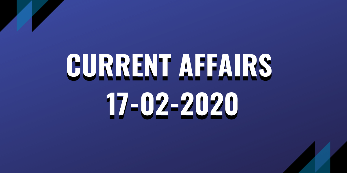 upsc exam current affairs 17-02-2020