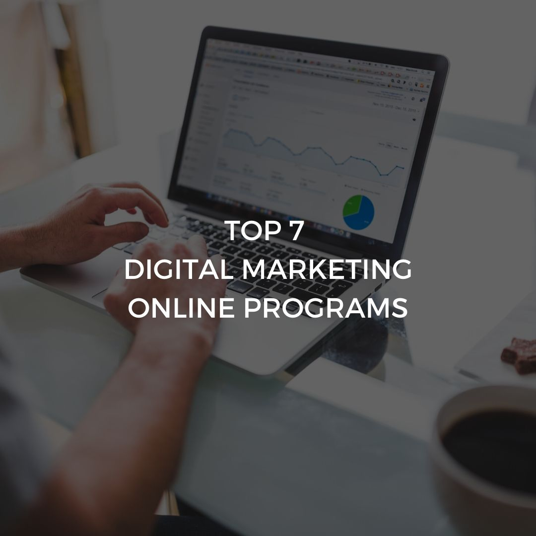 Top 7 DIGITAL MARKETING Online Programs