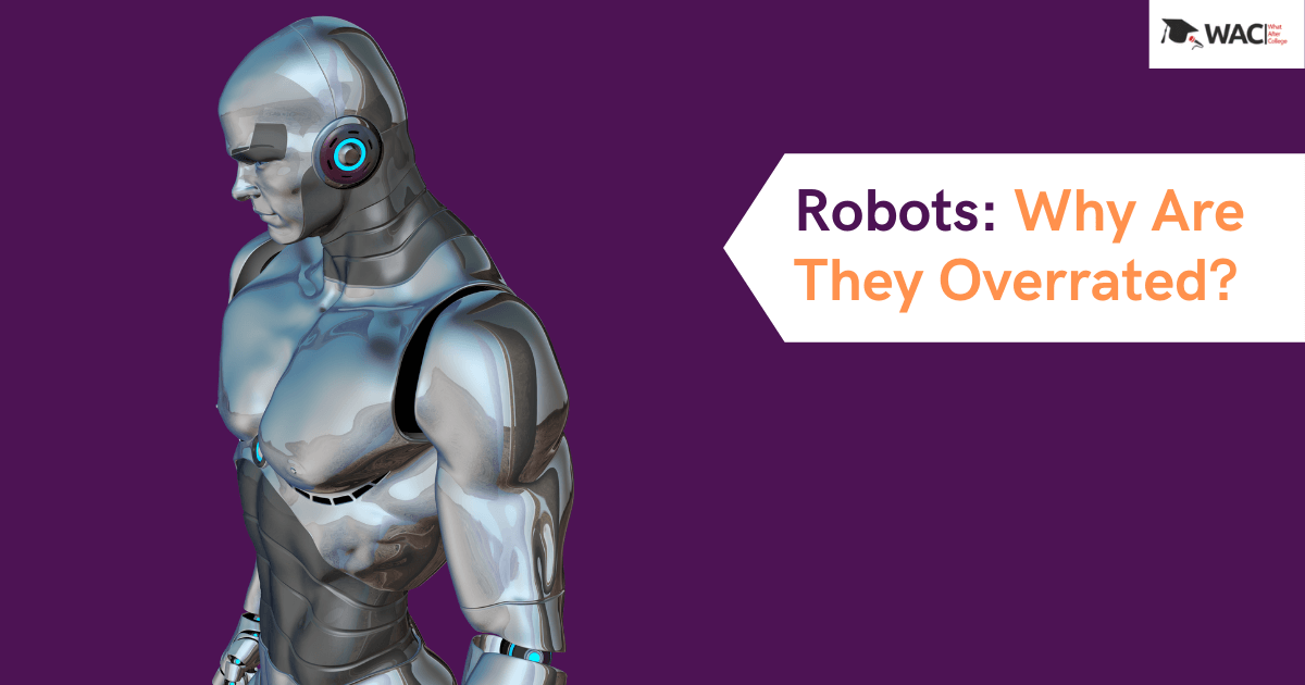 Robots: Why Are They Overrated?