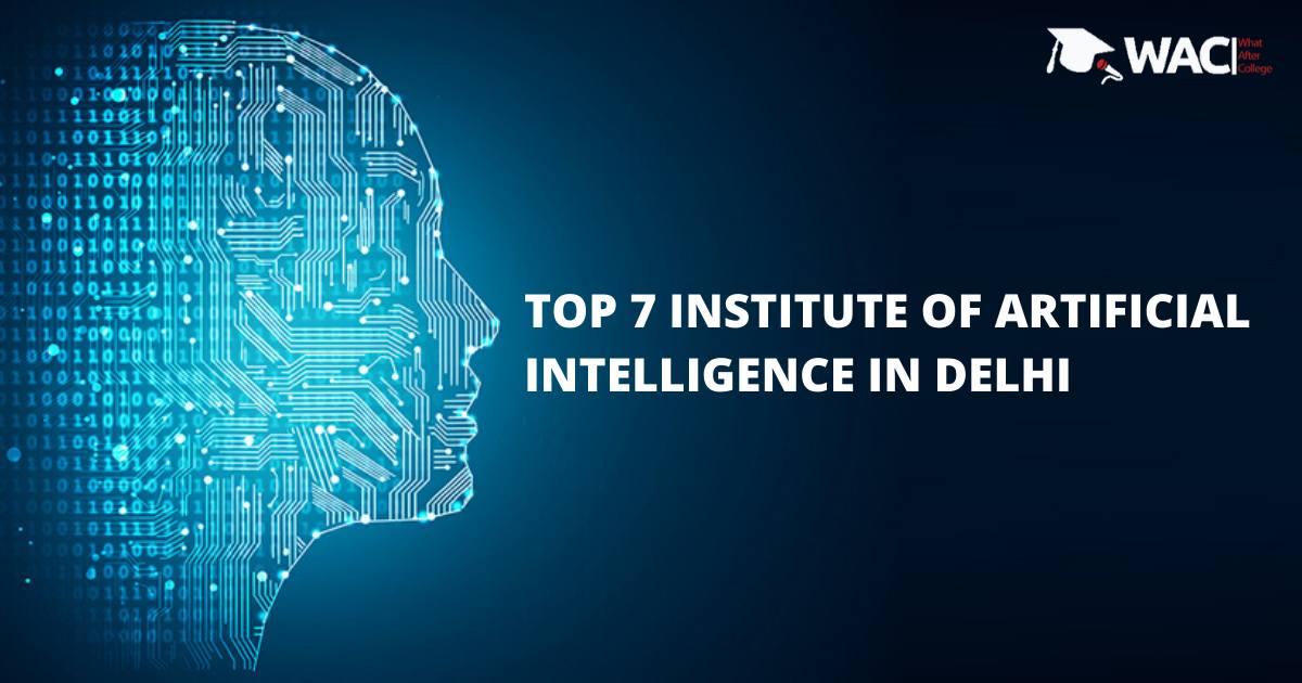 TOP 7 INSTITUTE OF ARTIFICIAL INTELLIGENCE IN DELHI
