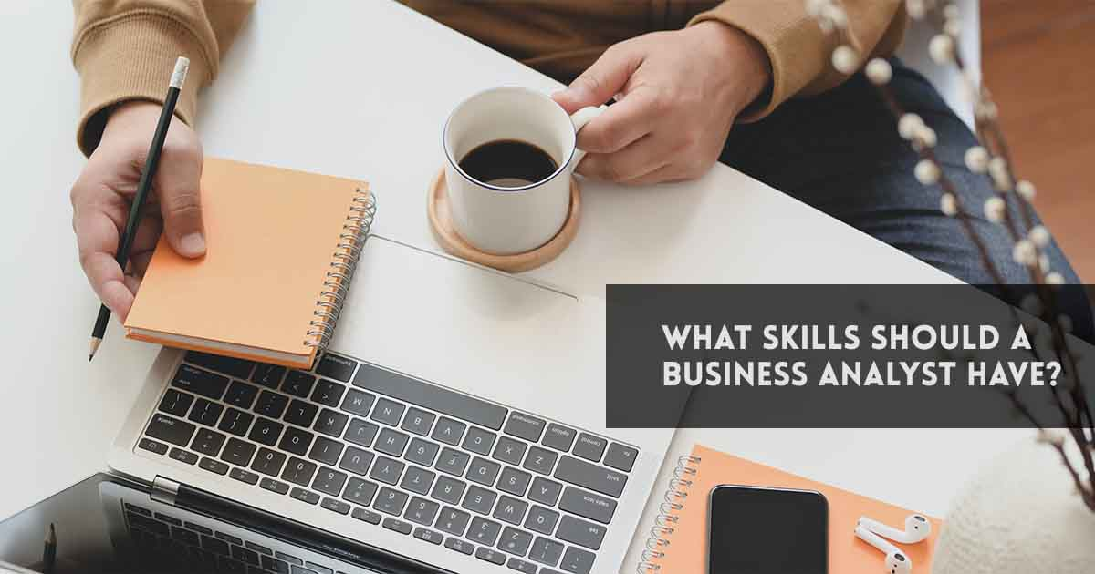 What skills should a Business Analyst have?
