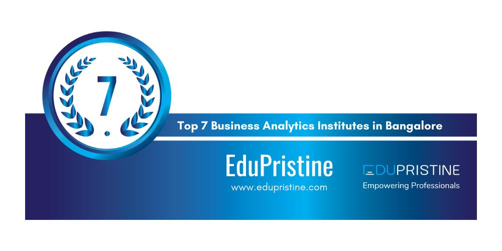 Top 7 Training Institutes of Business Analytics in Bangalore