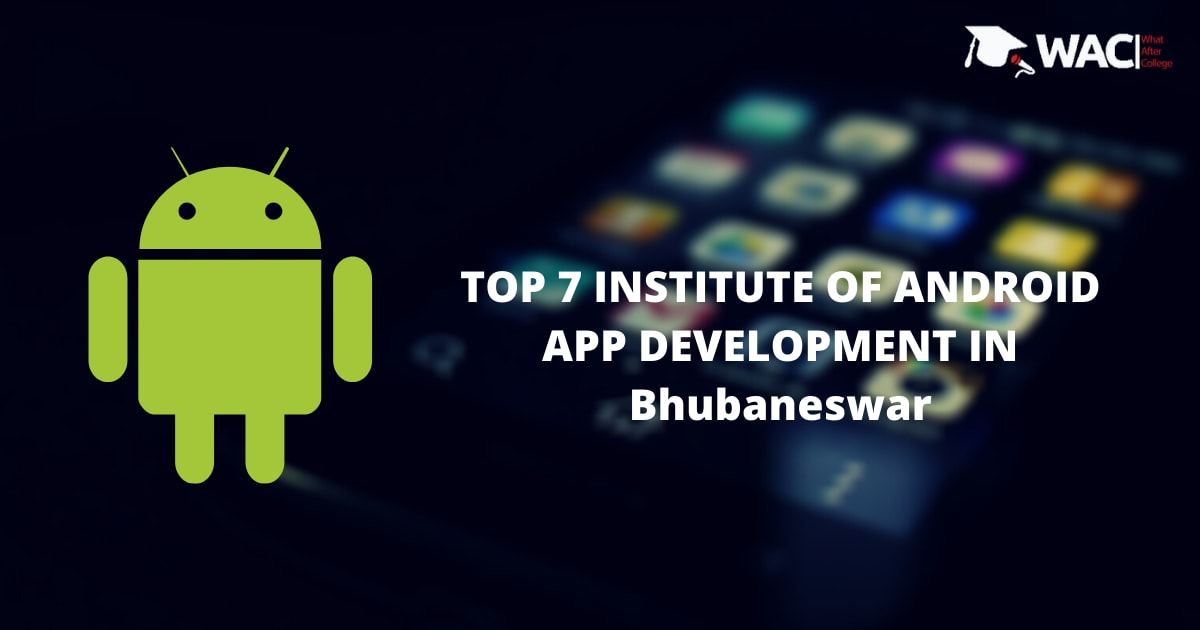 7 Training Institutes of Android App Development in Bhubaneshwar