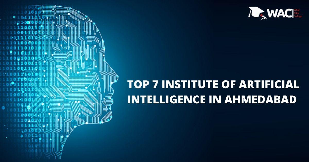 TOP 7 INSTITUTES OF AI IN AHMEDABAD