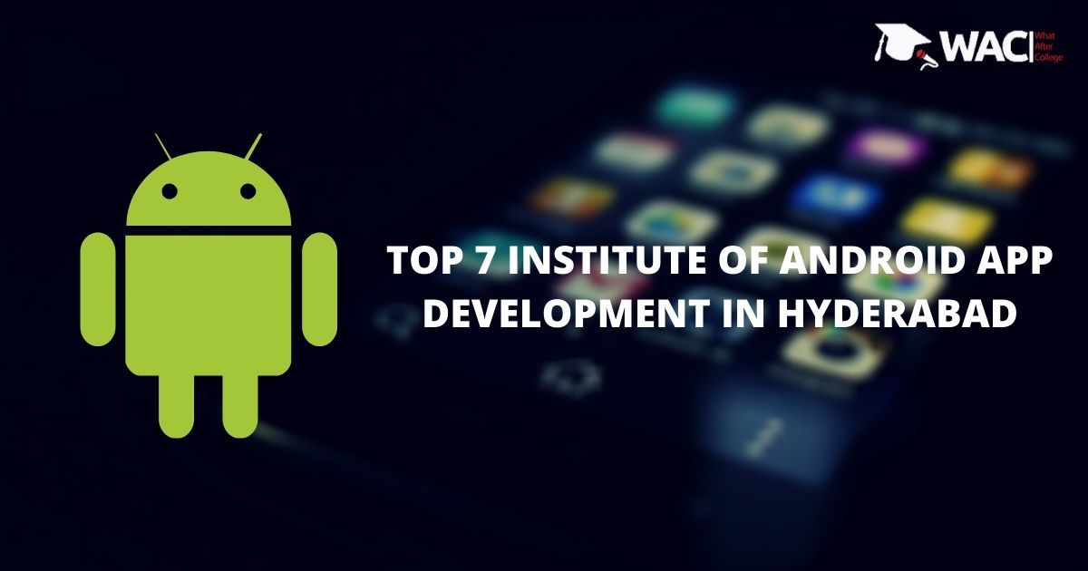 TOP 7 INSTITUTE OF ANDROID APP DEVELOPMENT IN HYDERABAD