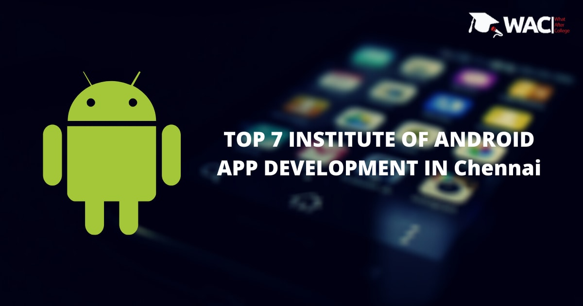 TOP 7 INSTITUTES OF ANDROID APP DEVELOPMENT IN CHENNAI
