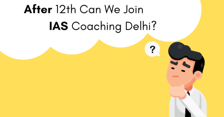 After 12th Can We Join IAS Coaching Delhi_