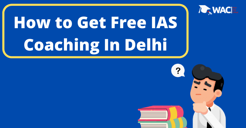 How to Get Free IAS Coaching In Delhi