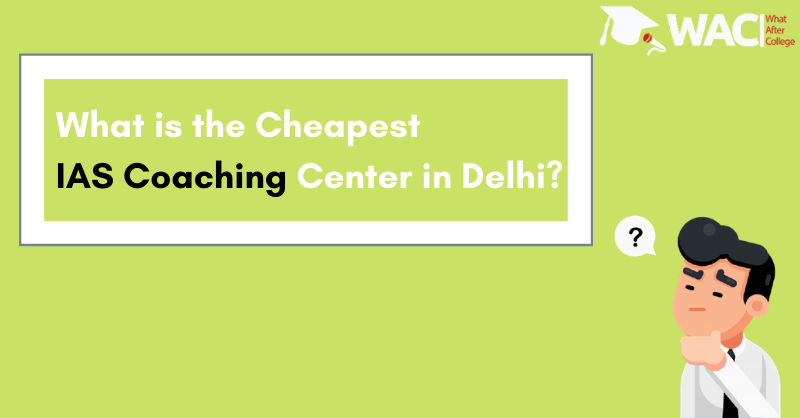 What is the Cheapest IAS Coaching Center in Delhi