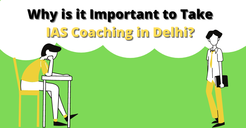Why is it Important to Take IAS Coaching in Delhi_