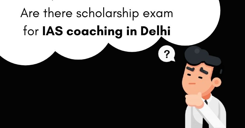 Are there scholarship exam for IAS coaching in Delhi