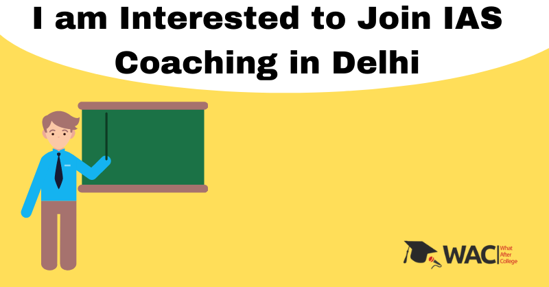 I am Interested to Join IAS Coaching in Delhi