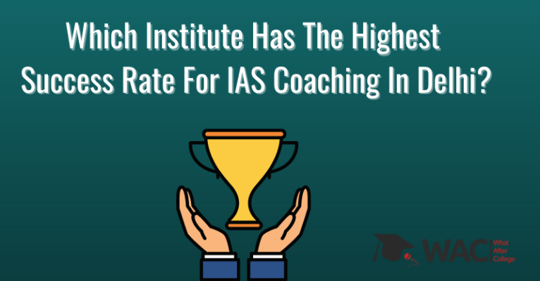 Which Institute Has The Highest Success Rate For IAS Coaching In Delhi_