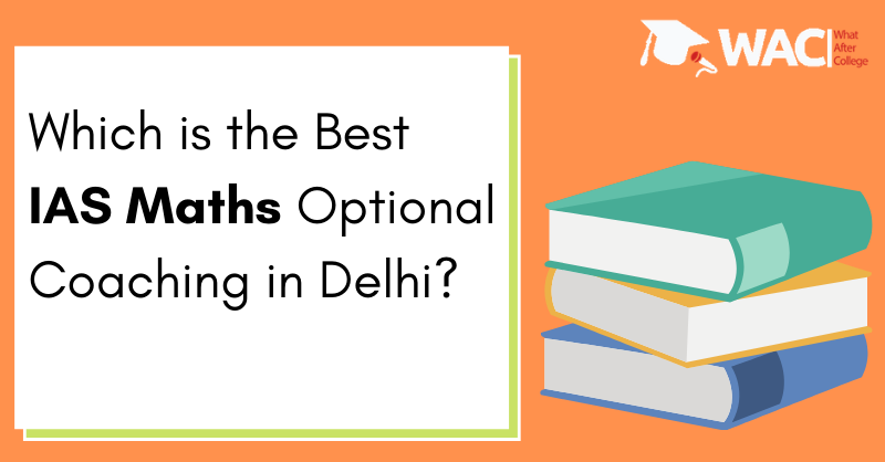Which is the Best IAS Maths Optional Coaching in Delhi_