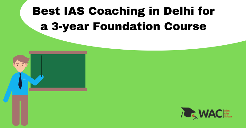 Best IAS Coaching in Delhi for a 3-year Foundation Course