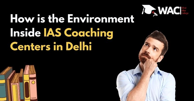 How is the Environment Inside IAS Coaching Centers in Delhi