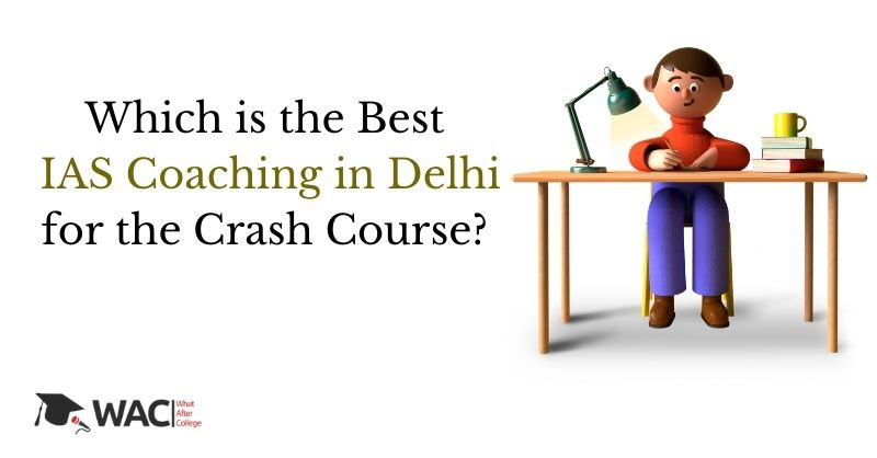 Which is the Best IAS Coaching in Delhi for the Crash Course