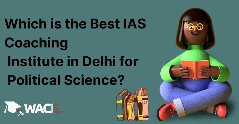 best IAS Coaching Institute in Delhi for Political Science